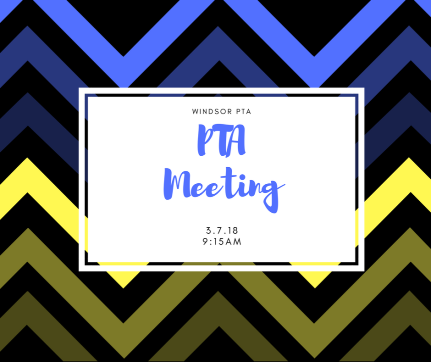march 2018 pta meeting windsor elementary school pta